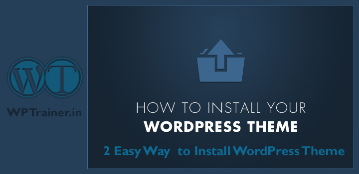 how to install wordpress theme, 2 easy way to install wordpress theme